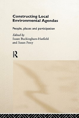 Constructing Local Environmental Agendas: People, Places and Participation  by  Susan Buckingham-Hatfield