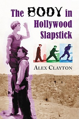 The Body in Hollywood Slapstick  by  Alex Clayton