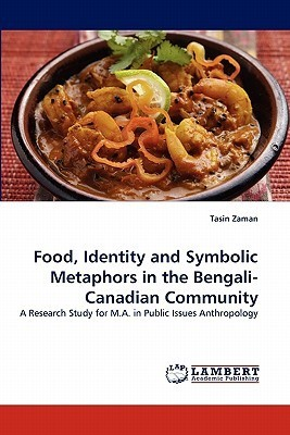 Food, Identity and Symbolic Metaphors in the Bengali-Canadian Community  by  Tasin Zaman