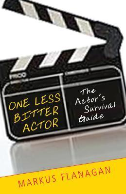 One Less Bitter Actor: The Actors Survival Guide  by  Markus Flanagan