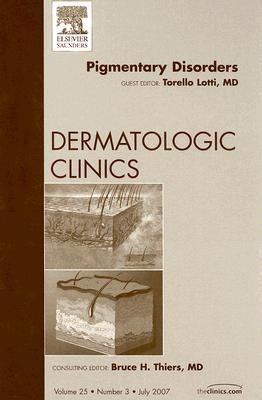 Pigmentary Disorders, An Issue of Dermatologic Clinics  by  Torello Lotti