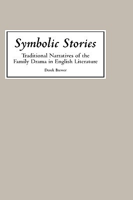 Symbolic Stories: Traditional Narratives of the Family Drama in English Literature  by  Derek S. Brewer