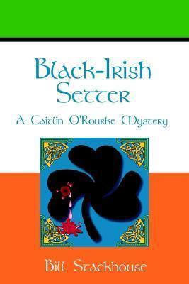 Black-Irish Setter (Caitlin ORourke Mystery #1)  by  Bill Stackhouse