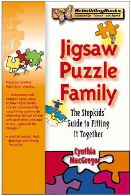 Jigsaw Puzzle Family: The Stepkids Guide to Fitting It Together  by  Cynthia MacGregor