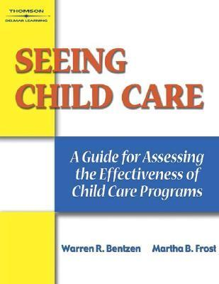 Seeing Child Care: A Guide for Assessing the Effectiveness of Child Care Programs Warren R. Bentzen