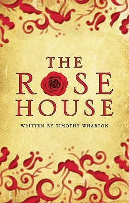 The Rose House  by  Timothy Wharton