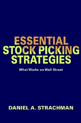 Essential Stock Picking Strategies: What Works on Wall Street Daniel A. Strachman