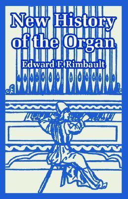 New History of the Organ  by  Edward Francis Rimbault