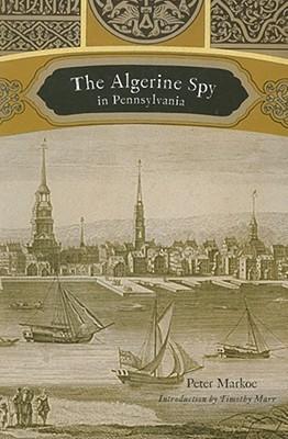 The Algerine Spy in Pennsylvania Peter Markoe