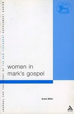 Women in Marks Gospel Susan E. Miller