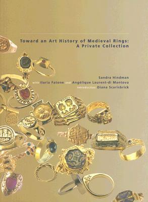 Toward an Art History of Medieval Rings: A Private Collection  by  Sandra Hindman