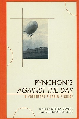 Pynchons Against the Day: A Corrupted Pilgrims Guide Jeffrey Severs
