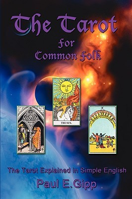 The Tarot for Common Folk: The Tarot Explained in Simple English  by  Paul E. Gipp