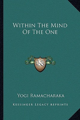 Within the Mind of the One  by  William W. Atkinson