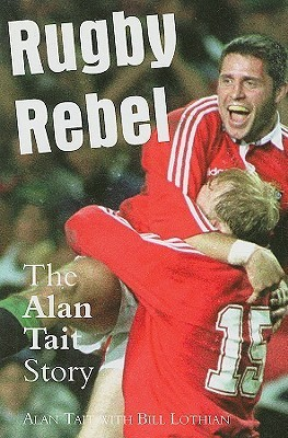 Rugby Rebel: The Alan Tait Story Alan Tait