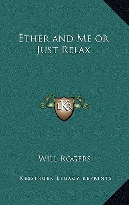 Ether and Me or Just Relax Will Rogers
