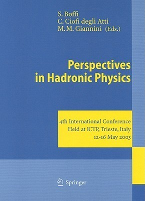 Perspectives in Hadronic Physics: 4th International Conference Held at ICTP, Trieste, Italy, 12-16 May 2003  by  S. Boffi