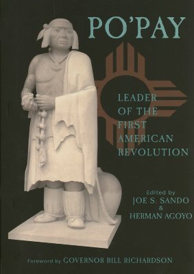 Popé, Architect Of The First American Revolution, August 10, 1680  by  Joe S. Sando