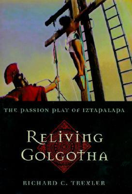 Reliving Golgotha: The Passion Play of Iztapalapa William H. Waller