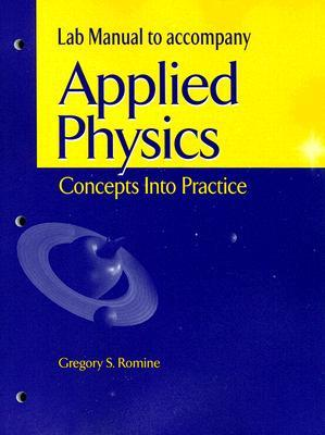 Lab Manual to Accopmany Applied Physics: Concepts Into Practice  by  Gregory S. Romine