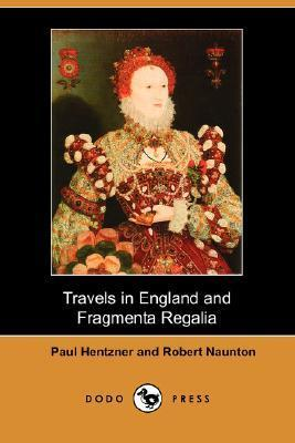 Travels in England and Fragmenta Regalia  by  Paul Hentzner