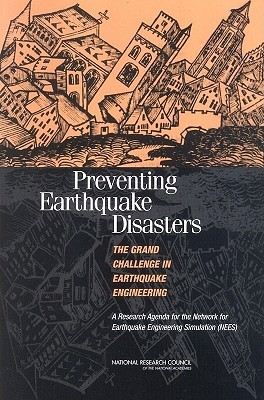 Preventing Earthquake Disasters: The Grand Challenge in Earthquake Engineering: A Research Agenda for the Network for Earthquake Engineering Simulation National Research Council