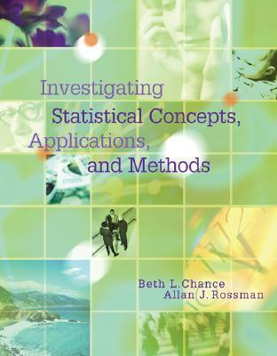 Investigating Statistical Concepts, Applications, and Methods  by  Beth L. Chance