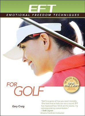 Eft for Golf: A Supplement to the Book Eft for Sports Performance  by  Gary Craig