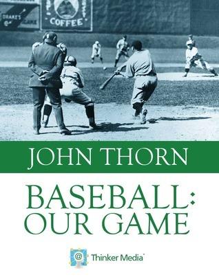 Baseball: Our Game John Thorn
