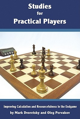 Studies for Practical Players: Improving Calculation and Resourcefulness in the Endgame  by  Mark Dvoretsky