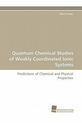 Quantum Chemical Studies of Weakly Coordinated Ionic Systems Ulrich Preiss