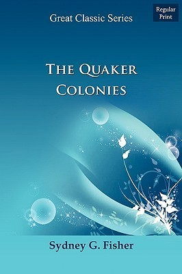 The Quaker Colonies  by  Sydney George Fisher