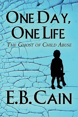 One Day, One Life: The Ghost of Child Abuse E. B. Cain