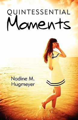 Quintessential Moments Nadine M. Hugmeyer