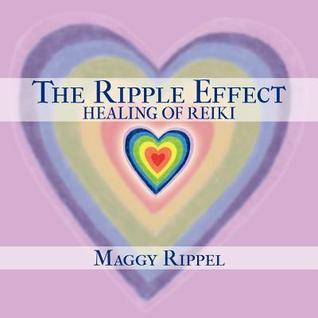 The Ripple Effect Healing of Reiki Maggy Rippel