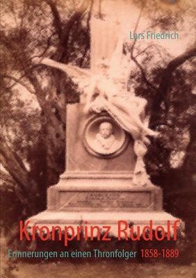 Kronprinz Rudolf: Erinnerungen an einen Thronfolger  by  Lars Friedrich