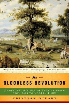 The Bloodless Revolution: A Cultural History of Vegetarianism: From 1600 to Modern Times Tristram Stuart
