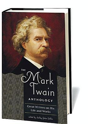 The Mark Twain Anthology: Great Writers on His Life and Work Shelley Fisher Fishkin