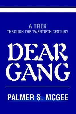Dear Gang: A Trek Through the Twentieth Century Palmer McGee