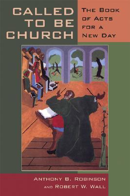 Called to Be Church: The Book of Acts for a New Day Anthony B. Robinson