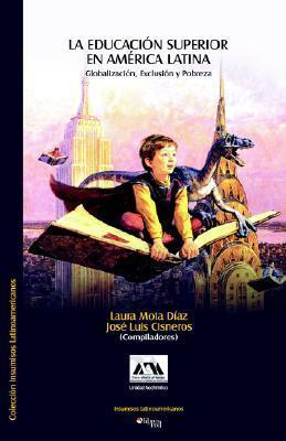 La Educacion Superior En America Latina. Globalizacion, Exclusion y Pobreza Laura Mota