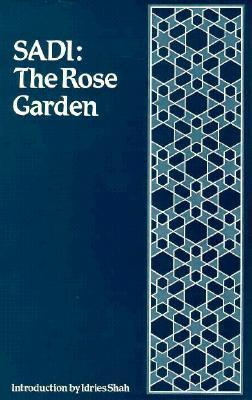 The Rose Garden (The Gulistan) of Shekh Muslihud-Din Sadi of Shiraz  by  Sheikh Muslihu-d-Din Sadi