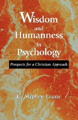 Wisdom and Humanness in Psychology: Prospects for a Christian Approach C. Stephen Evans