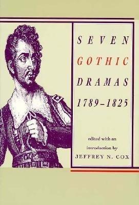 Seven Gothic Dramas: 1789-1825  by  Jeffrey N. Cox