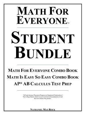 Math for Everyone Student Bundle: Math for Everyone Combo Book, Math Is Easy So Easy Combo Book, AP* AB Calculus Test Prep: 7th Grade Math, Algebra I Nathaniel Max Rock