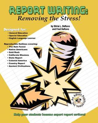 Report Writing: Removing the Stress!  by  Silvia L. DeRuvo