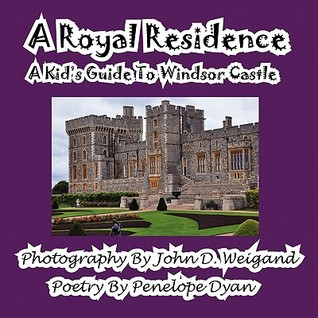 A Royal Residence--A Kids Guide to Windsor Castle Penelope Dyan