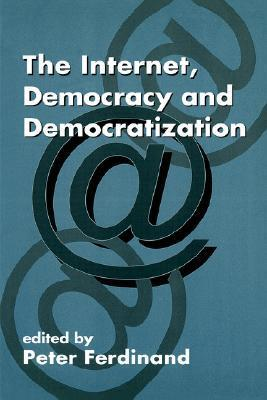 The Internet, Democracy and Democratization  by  P. Ferdinand