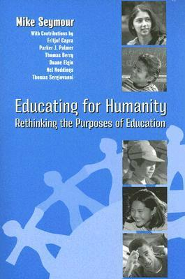 Educating for Humanity: Rethinking the Purposes of Education  by  Mike Seymour