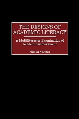 The Designs of Academic Literacy (Gpg)  by  Michael W. Newman